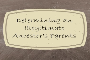 Determing An Illegitimate Ancestor's Parents