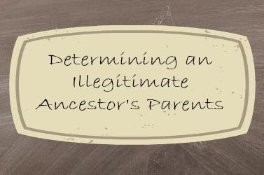 Proving the parents of illegitimate ancestor