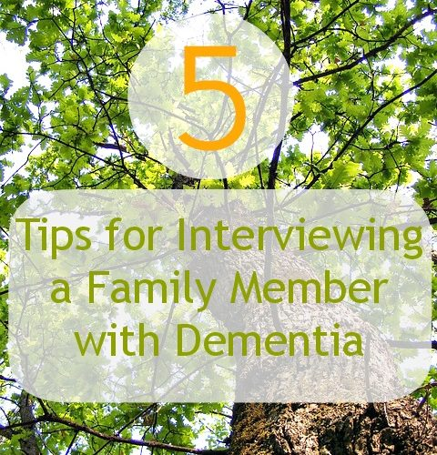 5 Tips For Interviewing a Family Member with Dementia