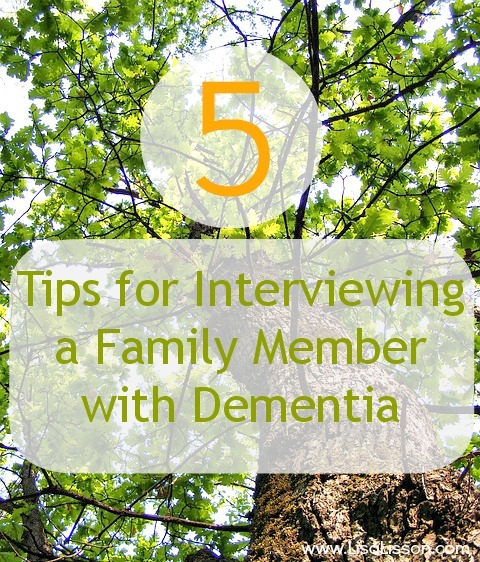 5 Tips for Interviewing a Family Member with Dementia ~ www.LisaLisson.com