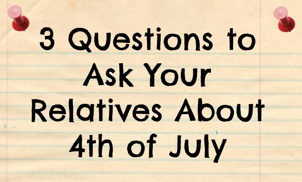 Fourth of July Oral History Questions