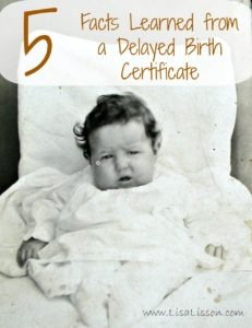 What are delayed birth certificate and how can they advance your genealogy research? Learn 5 important and unique pieces of information that can be found on a birth record was created years after the fact.
