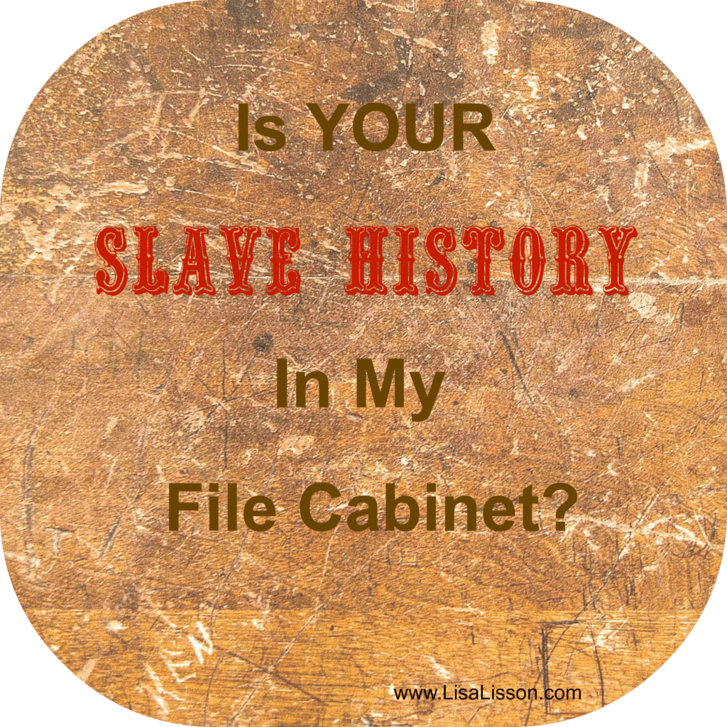 Is Your Slave History in My File Cabinet? ~LisaLisson.com