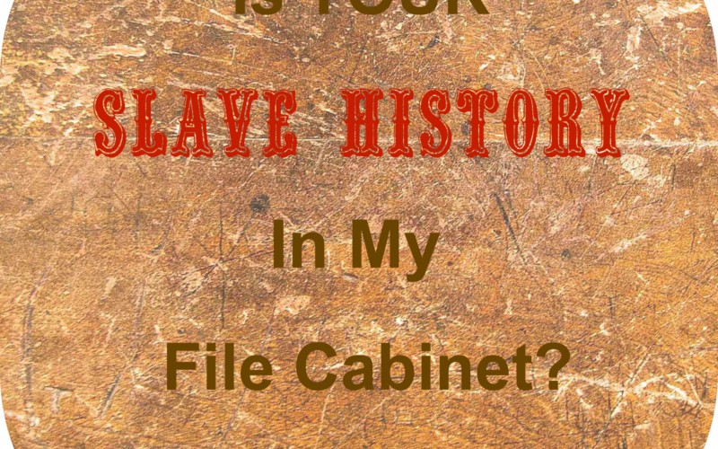 Is Your Slave Ancestry in My File Cabinet?