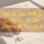 How to Use Vintage Cookbooks in Your Genealogy Research
