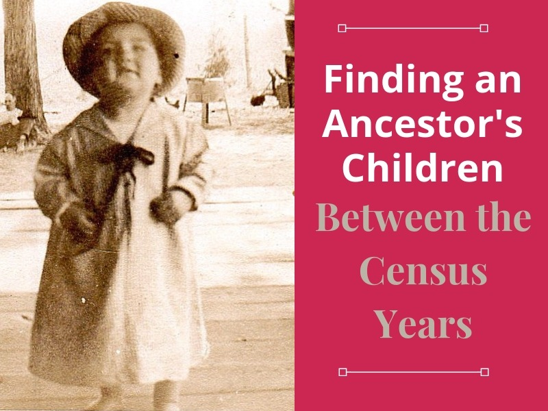 Have you found all of an ancestor's children? Genealogy research tips to find your ancestors' children between the census years!