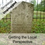 Genealogy Uplugged: Getting a Local Perspective