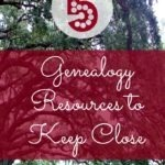 5 Genealogy Resources I Keep Close