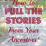 How To Pull the Stories From Your Ancestors