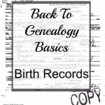 Back to Genealogy Basics – Birth Records