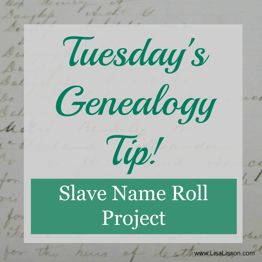 Tuesday's Genealogy Tip - Slave Name Roll Project
