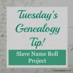Tuesday's Genealogy Tip – Slave Name Roll