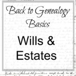 Back to Genealogy Basics – Wills and Estate Records