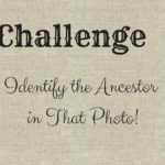 7 Day Challenge: Identify Your Ancestor In That Photograph!