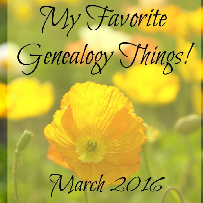 A Few of My Favorite Genealogy Things! {March 2016}