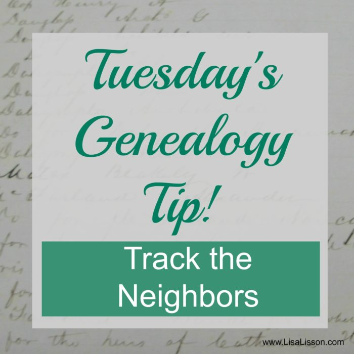 Tuesday's Genealogy Tip – Track the Neighbor