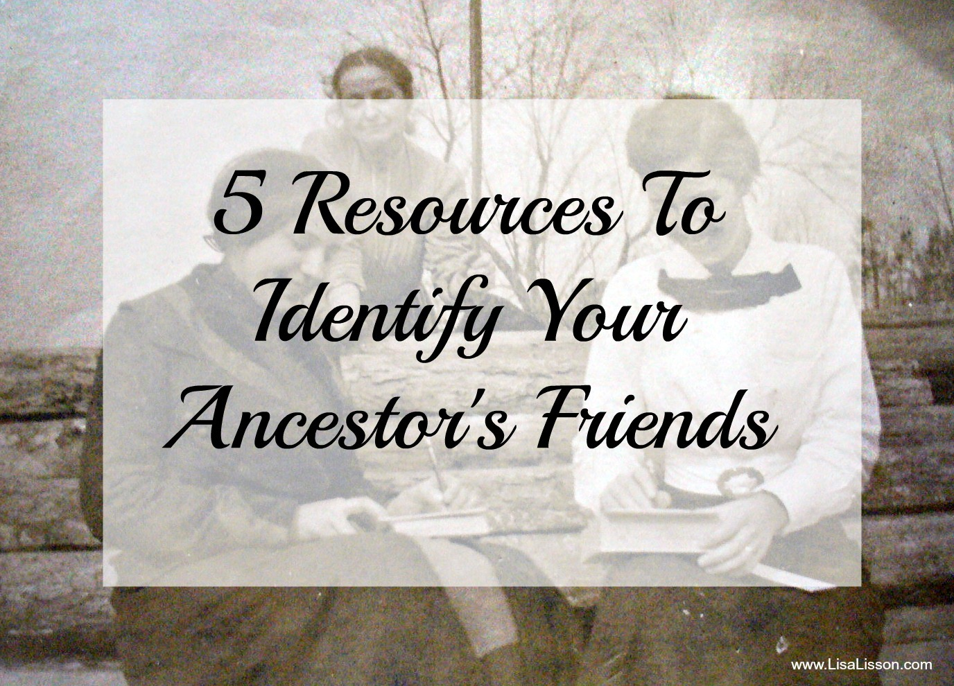 5 Resources To Identify Your Ancestor's Friends