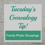 Tuesday's Genealogy Tip – Find Family Photo Groupings