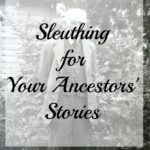 Sleuthing for Your Ancestors' Stories