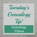 Tuesday's Genealogy Tip – Genealogy Videos