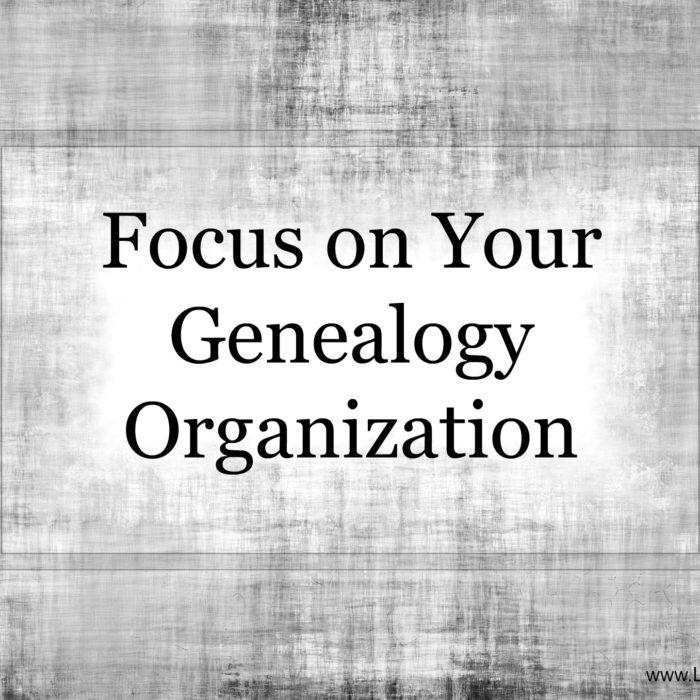 Focus on Your Genealogy Organization