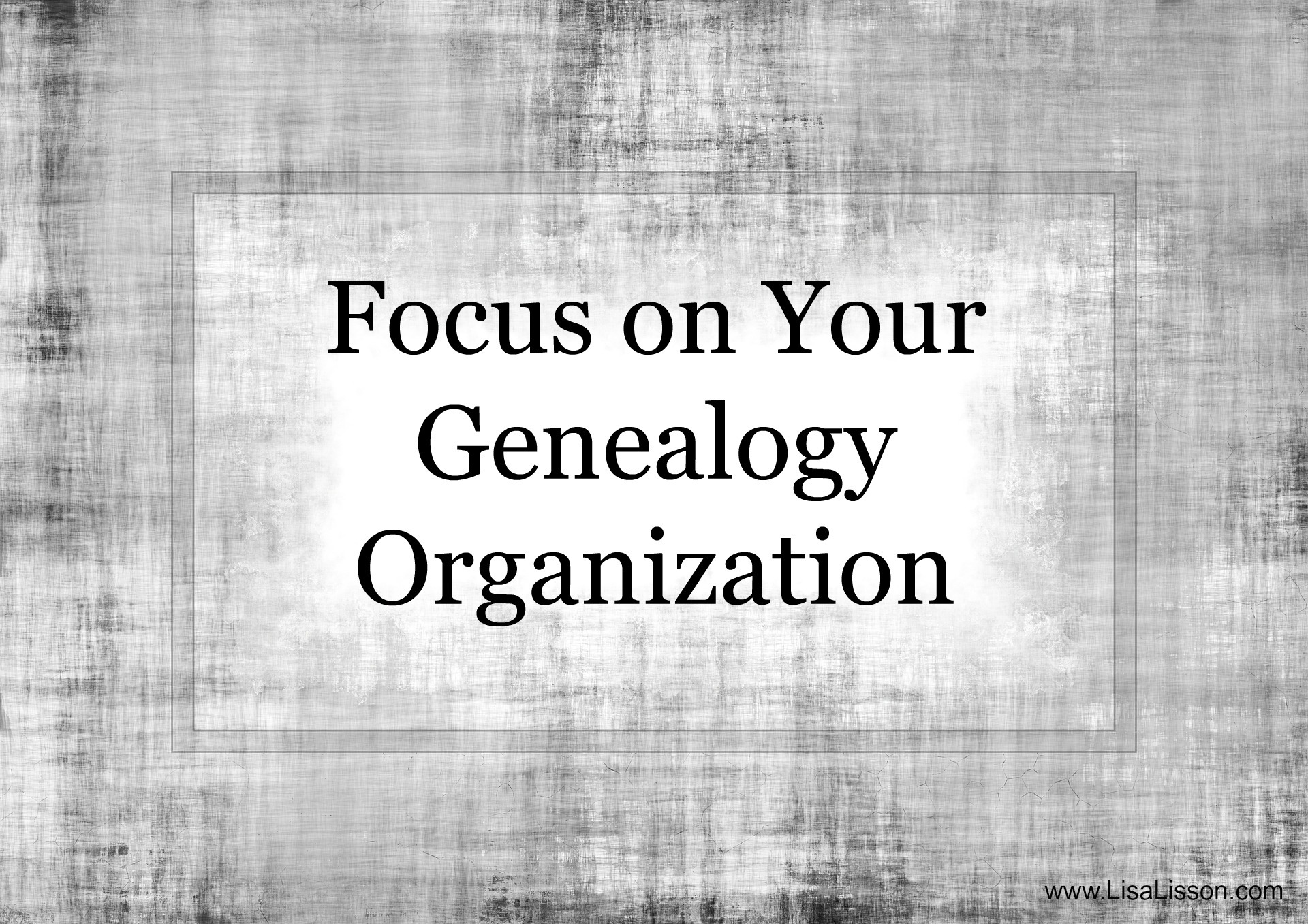 Focus on Your Genealogy Organization