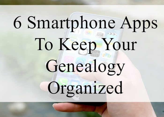 6 Smartphone Apps To Keep Your Genealogy Organized