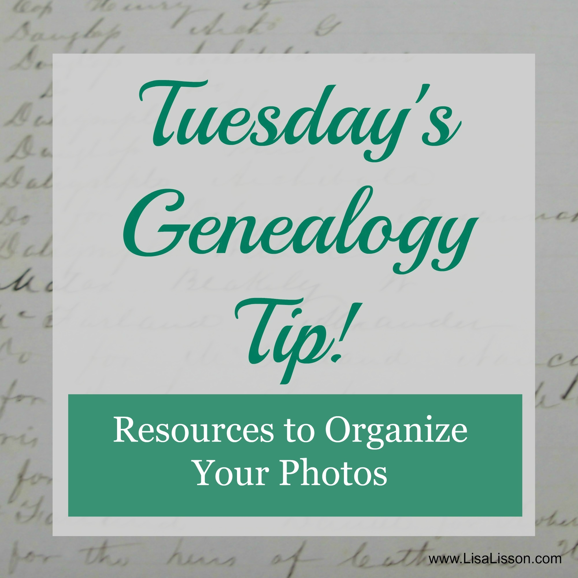 Tuesday's Genealogy Tip – Resources to Organize Your Photos!