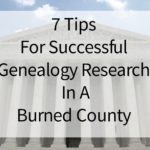7 Tips For Successful Genealogy Research In A Burned County