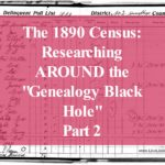 "The 1890 Census – Researching AROUND the ""Genealogy Black Hole"" – Part 2"