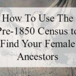 How To Use The Pre-1850 Census to Find Your Female Ancestors