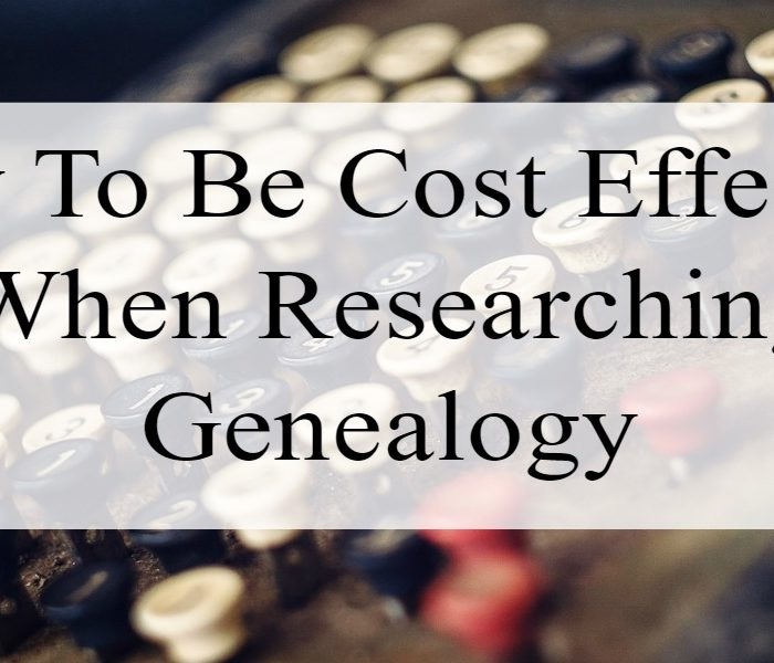 How To Be Cost Effective When Researching Genealogy