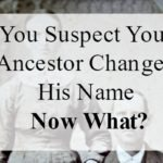 You Suspect Your Ancestor Changed His Name – Now What?
