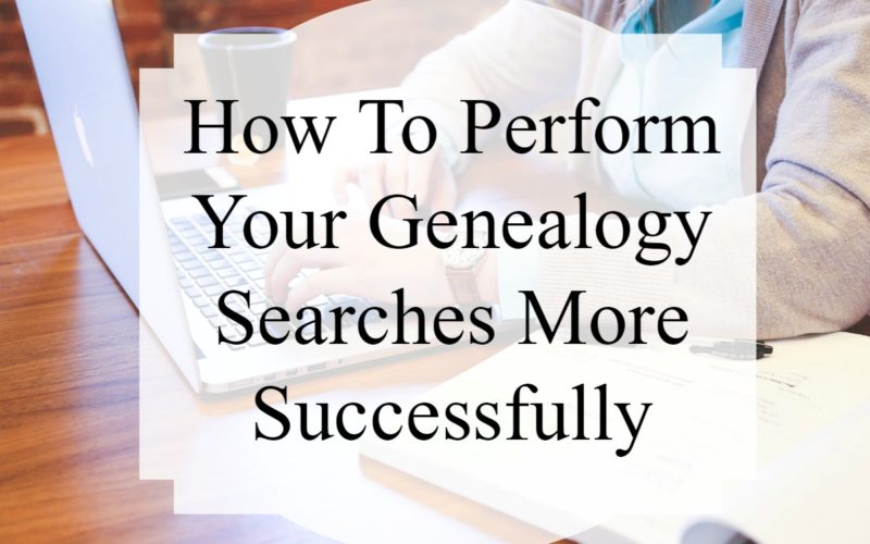 How To Perform Your Genealogy Searches More Successfully