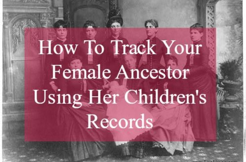 """Tracking down our female ancestors requires thinking """"outside the box"""". Always focusing on her may not yield our desired results. By taking our focus off of our female ancestor, we can be sure of exhausting all possibilities of finding her in the records."""