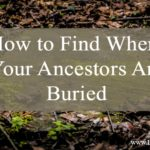 How to Find Where Your Ancestors Are Buried
