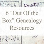 "6 ""Out Of the Box"" Genealogy Resources"