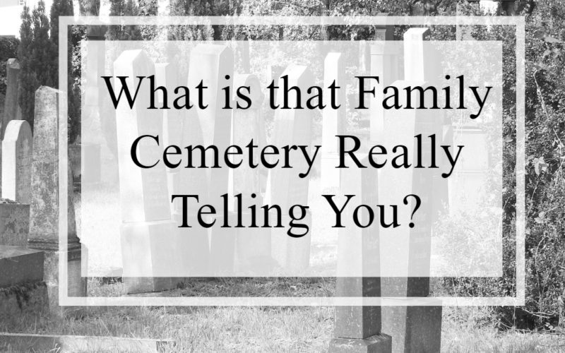 What is that Family Cemetery Really Telling You?
