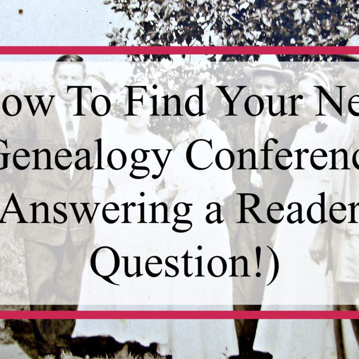 How To Find Your Next Genealogy Conference (Answering a Reader's Question!)