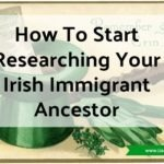 How To Start Researching Your Irish Immigrant Ancestor