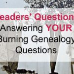 Readers' Questions – Answering YOUR Burning Genealogy Questions