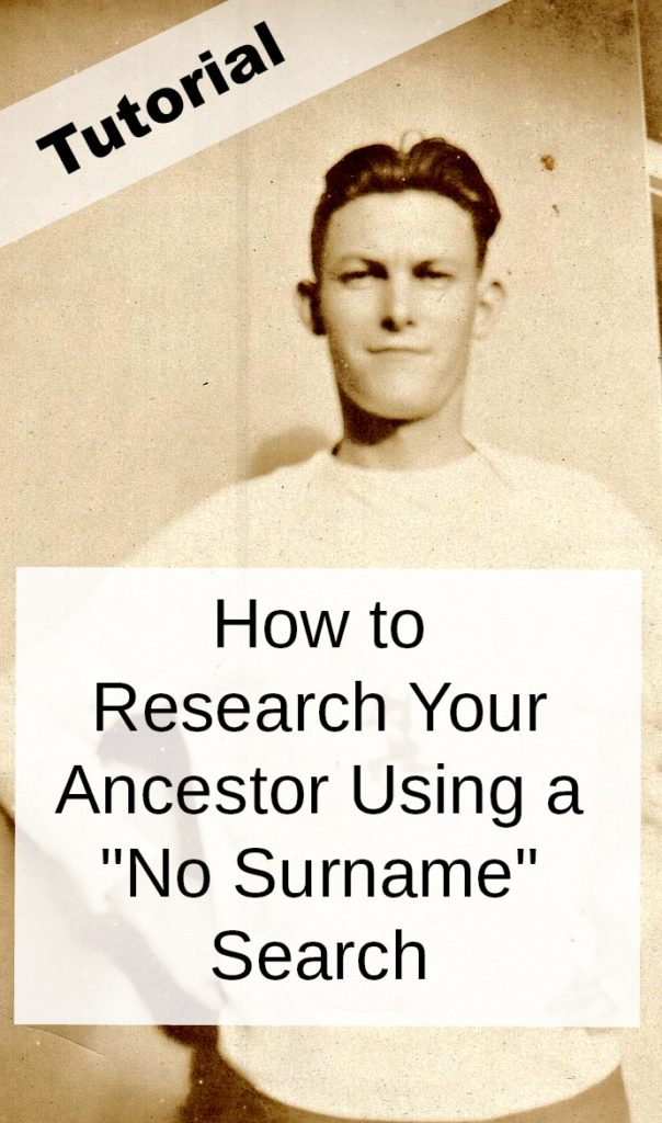 Genealogy Tutorial: Learn how to find your ancestor by performing a no surname search.