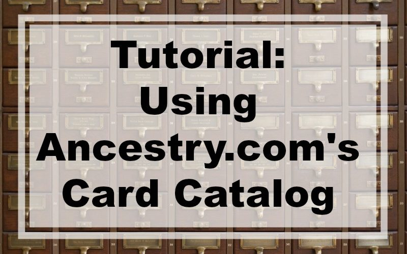 Tutorial: Using Ancestry.com's Card Catalog