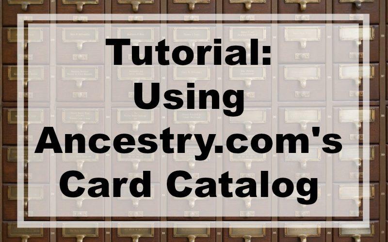 Tutorial: Using Ancestry.com's Card Catalog
