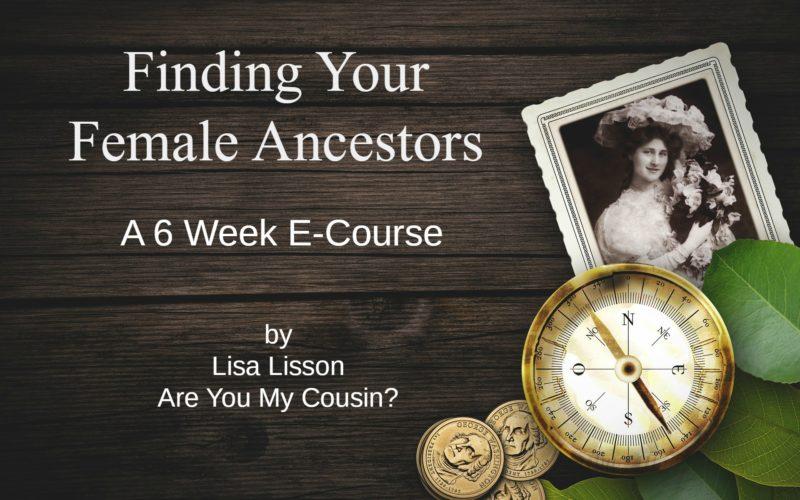 Finding Your Female Ancestors E-course – Now Open