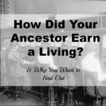How Did Your Ancestor Earn a Living & Why You Want to Find Out