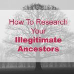 How To Research Your Illegitimate Ancestors