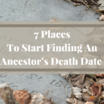 7 Places To Start Finding An Ancestor's Death Date