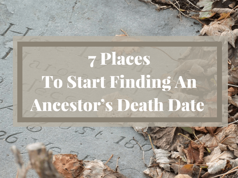 Finding an ancestor's death date is usually high on a genealogy researcher's wish list. Here are 7 places to start your search.