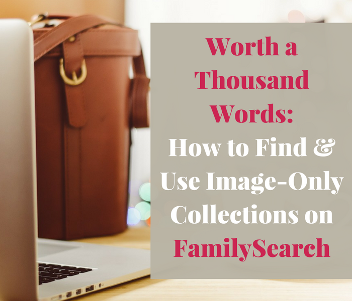 Worth a Thousand Words: How to Find and Use Image-Only Collections on FamilySearch